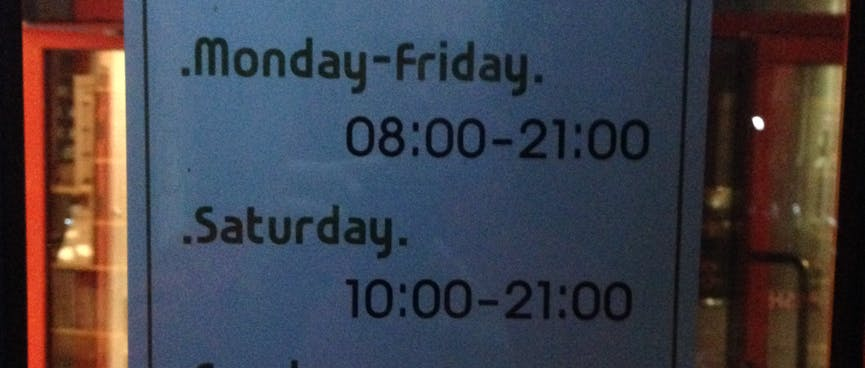 Opening hours in English. Monday to Friday: 08:00 to 21:00. Saturday: 10:00 to 21:00. Sunday: Closed.