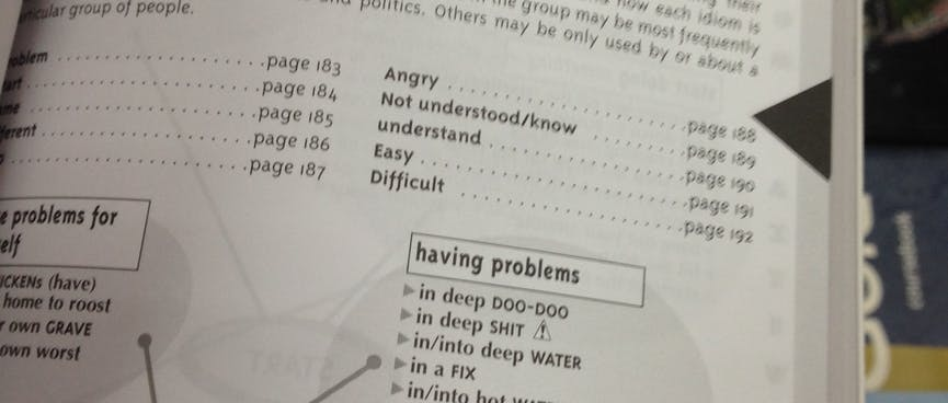 The 'having problems' section of the Longman American Idioms Dictionary.